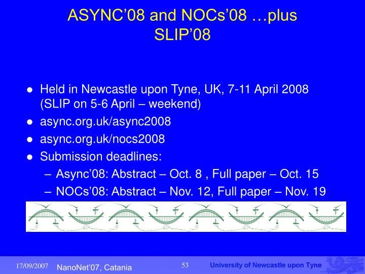 ASYNC'08 and NOCs'08 …plus SLIP'08
