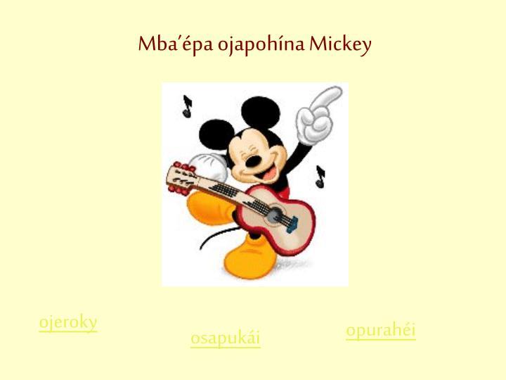 Mba'épa ojapohína Mickey