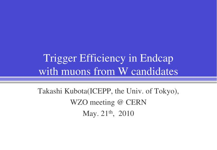 trigger efficiency in endcap with muons from w candidates