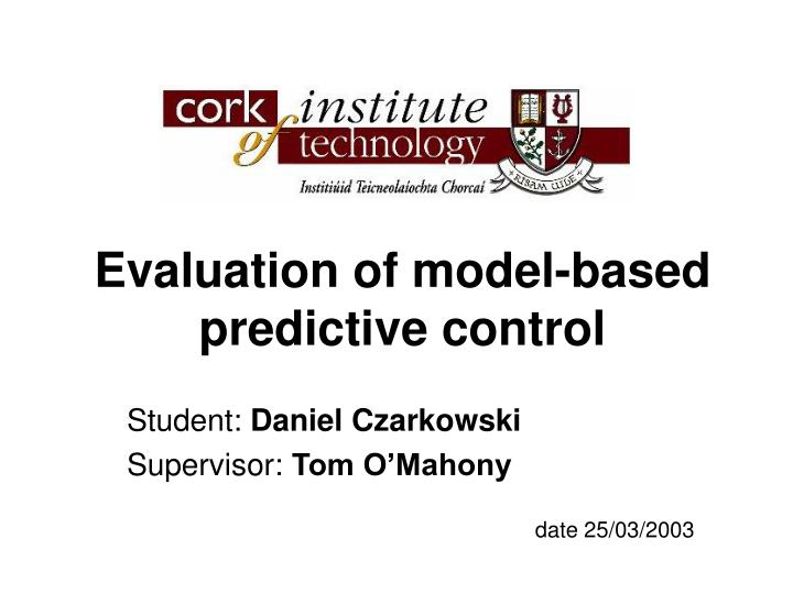 Evaluation of model based predictive control