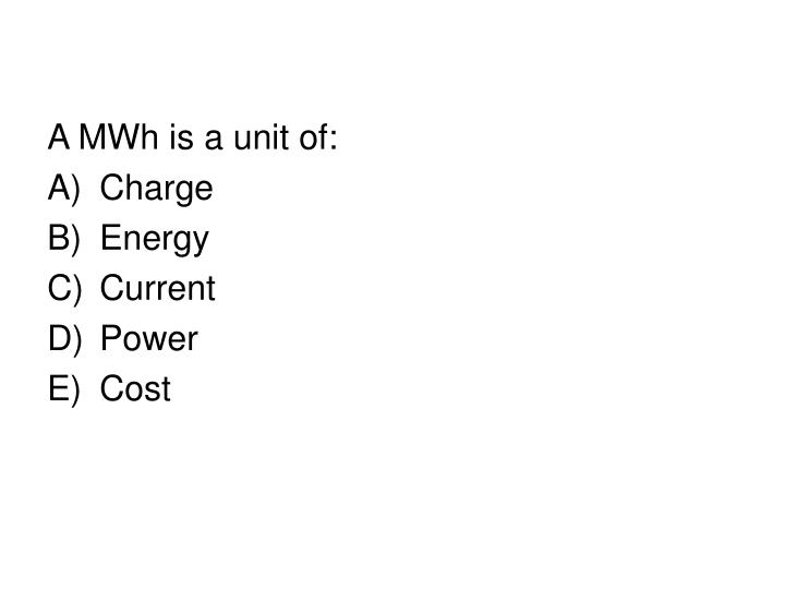 A MWh is a unit of: