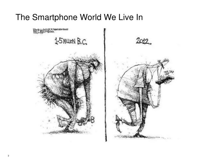 The smartphone world we live in