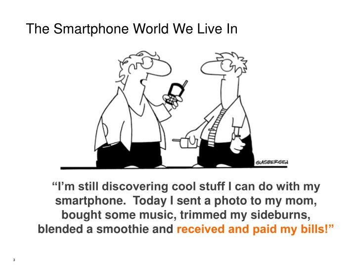 The smartphone world we live in1