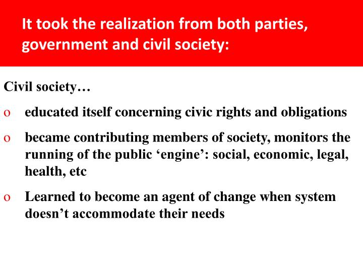 It took the realization from both parties, government and civil society: