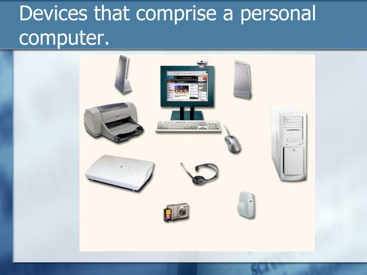 Devices that comprise a personal computer