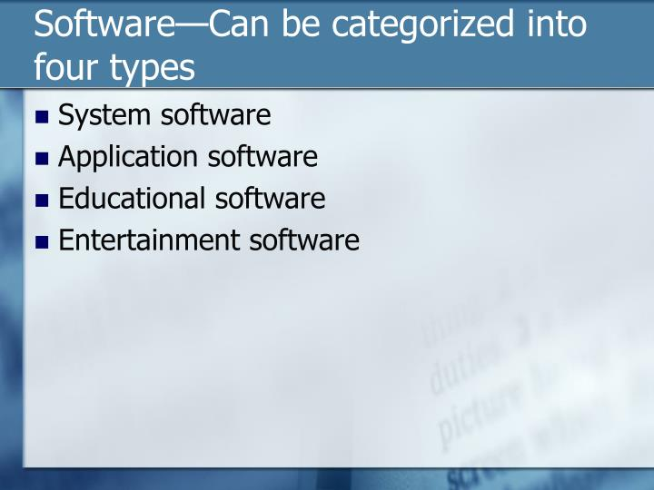Software—Can be categorized into four types