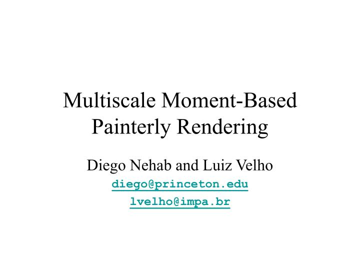Multiscale moment based painterly rendering