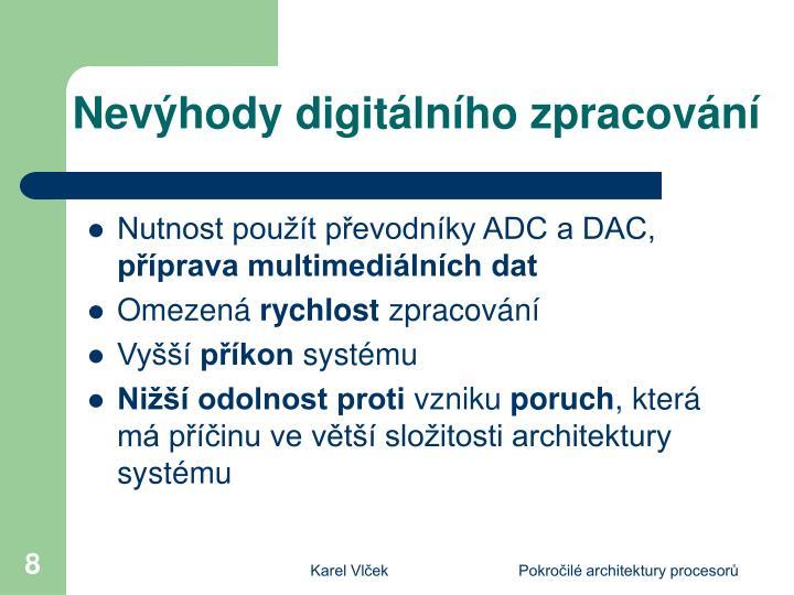 Nutnost použít převodníky ADC a DAC,