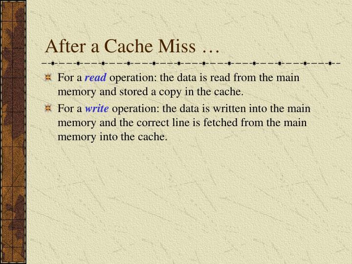 After a Cache Miss …
