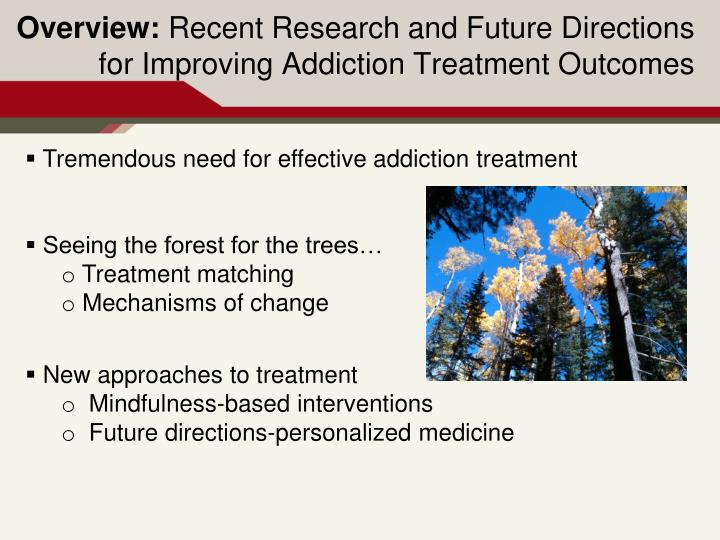 Overview recent research and future directions for improving addiction treatment outcomes