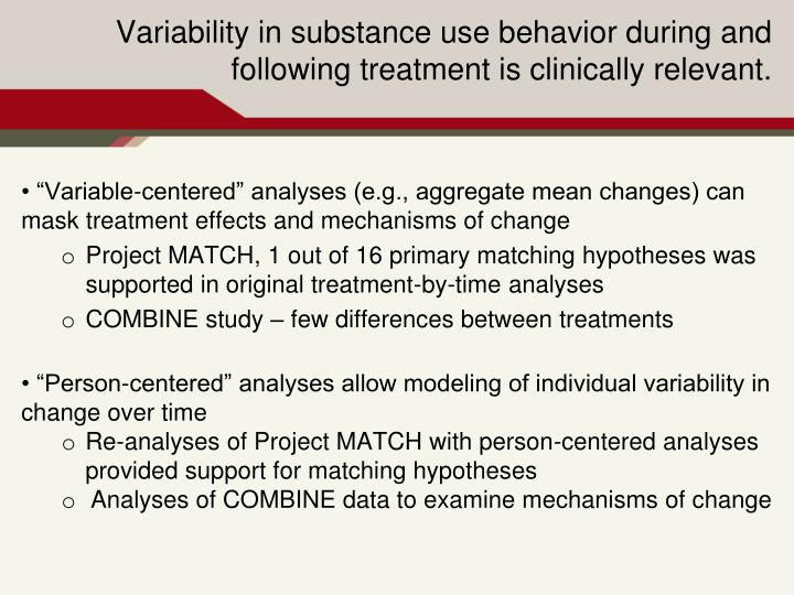 Variability in substance use behavior during and following treatment is clinically relevant.