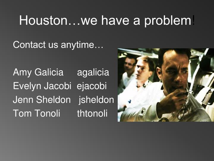 Houston…we have a problem