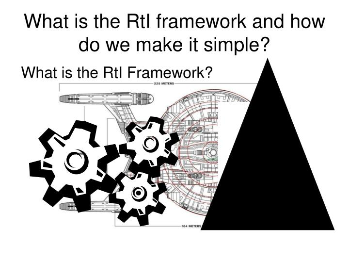 What is the RtI framework and how do we make it simple?