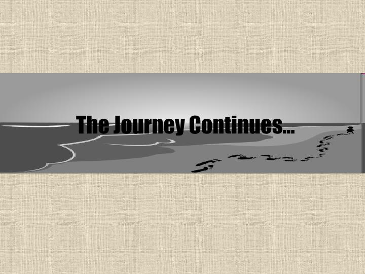 The Journey Continues…