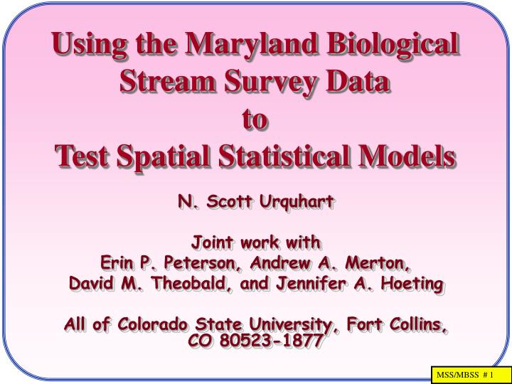 using the maryland biological stream survey data to test spatial statistical models n.