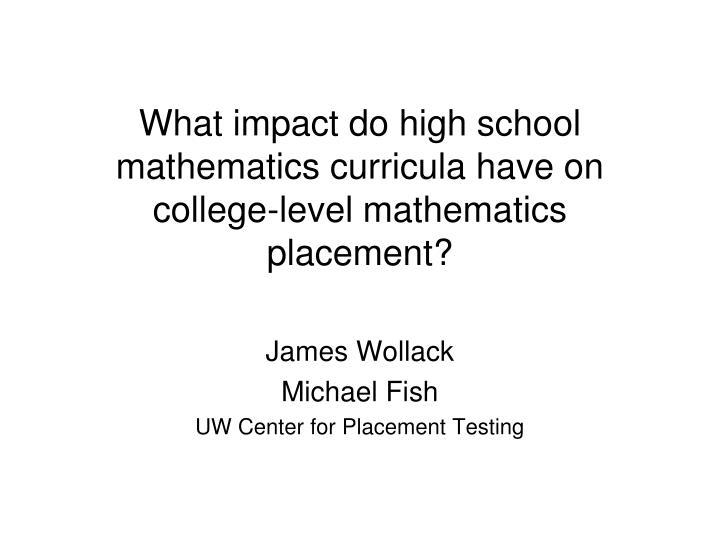 What impact do high school mathematics curricula have on college level mathematics placement