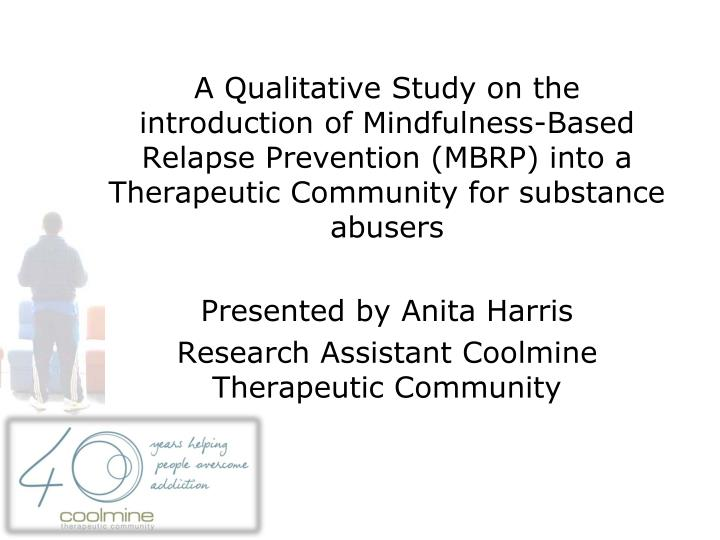 A Qualitative Study on the introduction of Mindfulness-Based Relapse Prevention (MBRP) into a Therap...
