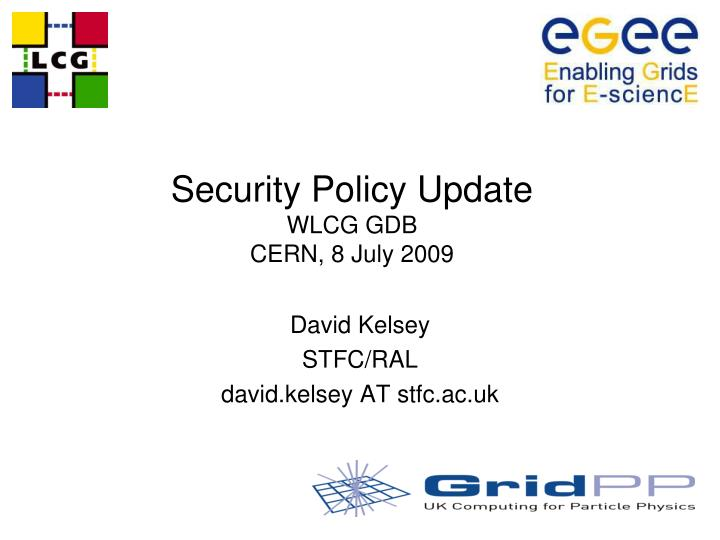 Security policy update wlcg gdb cern 8 july 2009