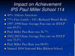 impact on achievement ips paul miller school 114