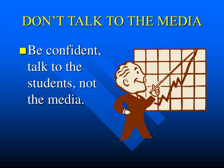 DON'T TALK TO THE MEDIA