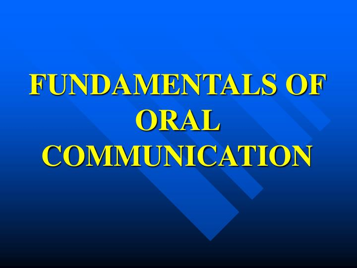 FUNDAMENTALS OF ORAL COMMUNICATION