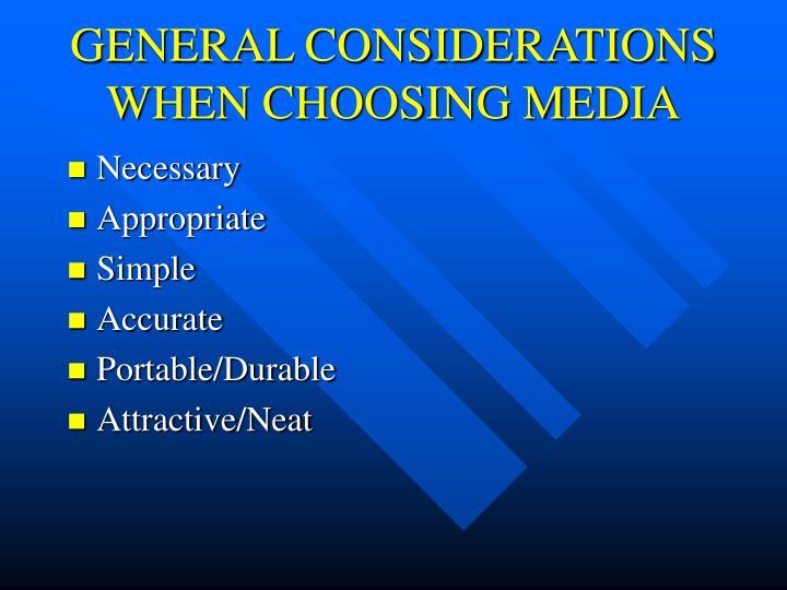 GENERAL CONSIDERATIONS WHEN CHOOSING MEDIA