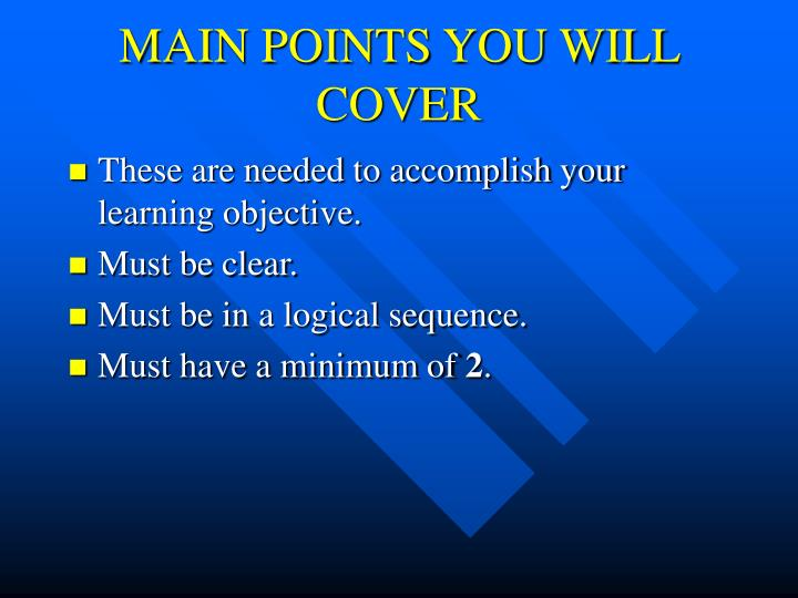 MAIN POINTS YOU WILL COVER