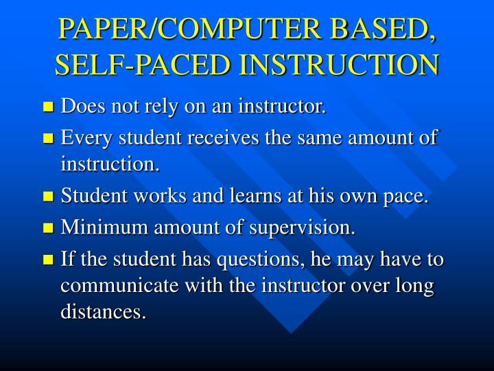 PAPER/COMPUTER BASED, SELF-PACED INSTRUCTION