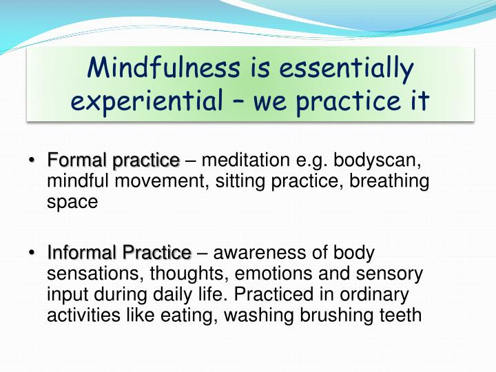 Mindfulness is essentially experiential – we practice it