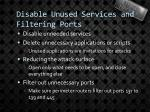 disable unused services and filtering ports