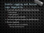 enable logging and review logs regularly