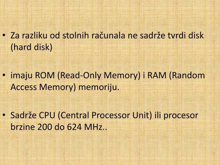 Za razliku od stolnih računala ne sadrže tvrdi disk (hard disk)