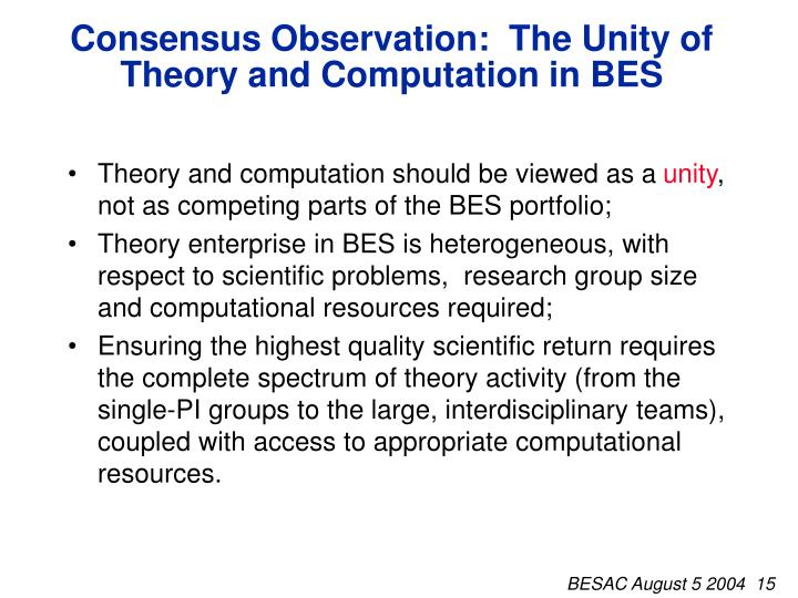 Consensus Observation:  The Unity of Theory and Computation in BES