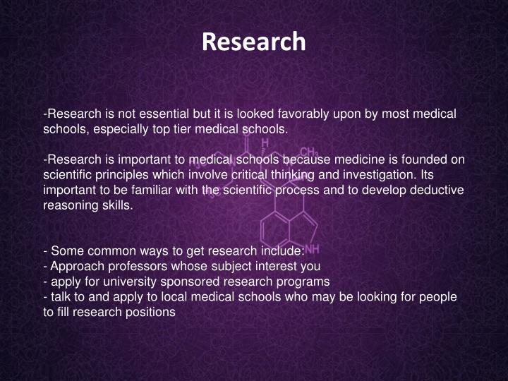 Research is not essential but it is looked favorably upon by most medical schools, especially top tier medical schools.
