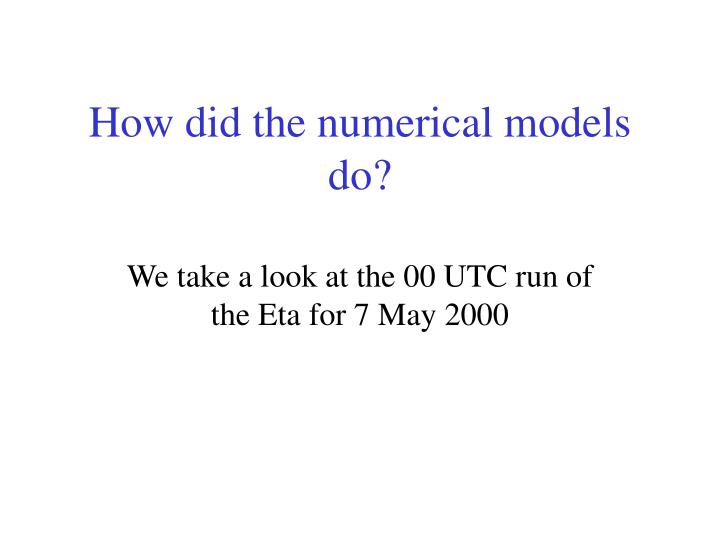 How did the numerical models do?