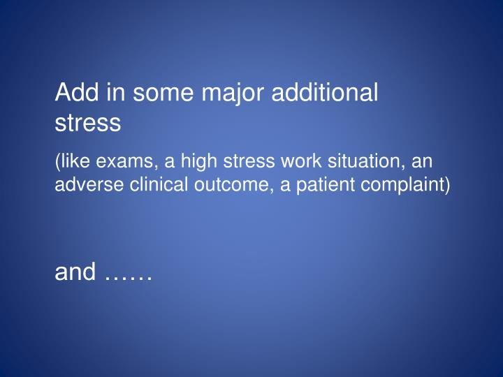 Add in some major additional stress