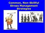 common non skillful stress management strategies
