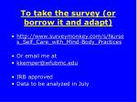 to take the survey or borrow it and adapt