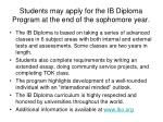 students may apply for the ib diploma program at the end of the sophomore year