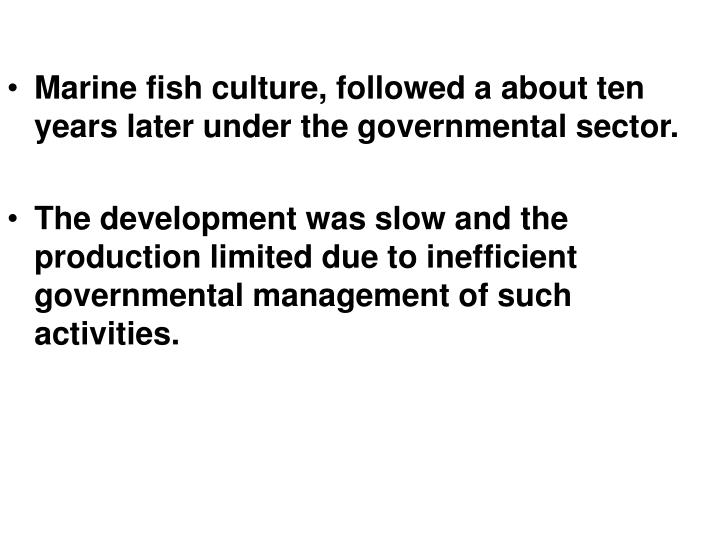 Marine fish culture, followed a about ten years later under the governmental sector.