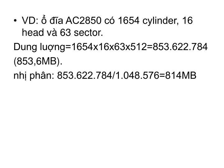 VD: ổ đĩa AC2850 có 1654 cylinder, 16 head và 63 sector.