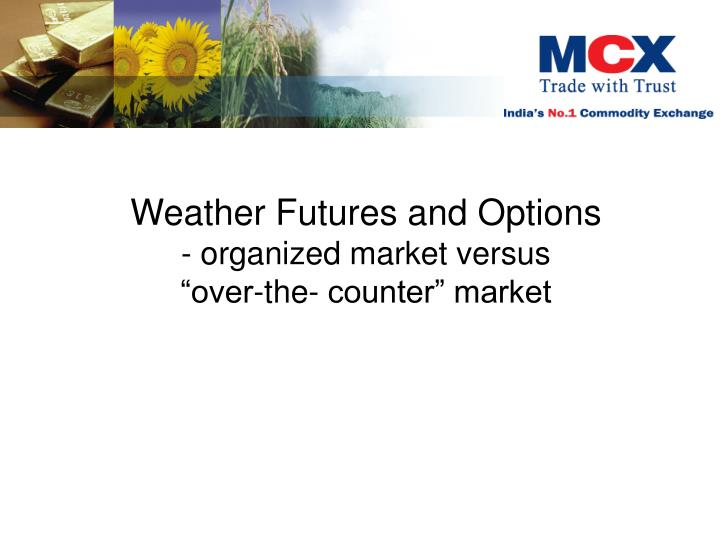 weather futures and options organized market versus over the counter market