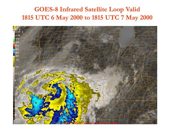 GOES-8 Infrared Satellite Loop Valid                      1815 UTC 6 May 2000 to 1815 UTC 7 May 2000