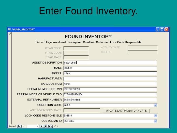 Enter Found Inventory.