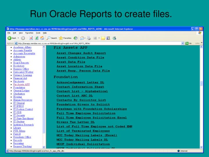 Run Oracle Reports to create files.
