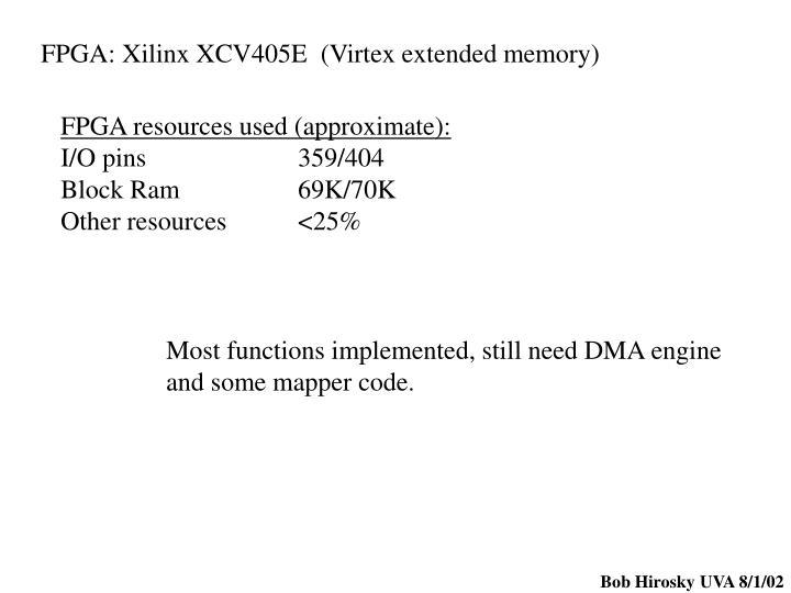 FPGA: Xilinx XCV405E  (Virtex extended memory)