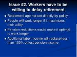 issue 2 workers have to be willing to delay retirement