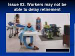 issue 3 workers may not be able to delay retirement