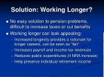 solution working longer