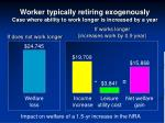 worker typically retiring exogenously case where ability to work longer is increased by a year